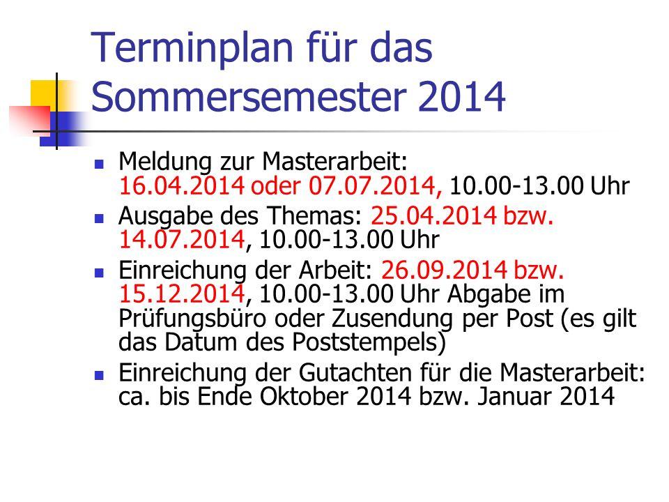 Terminplan für das Sommersemester 2014 Meldung zur Masterarbeit: 16.04.2014 oder 07.07.2014, 10.00-13.00 Uhr Ausgabe des Themas: 25.04.2014 bzw.