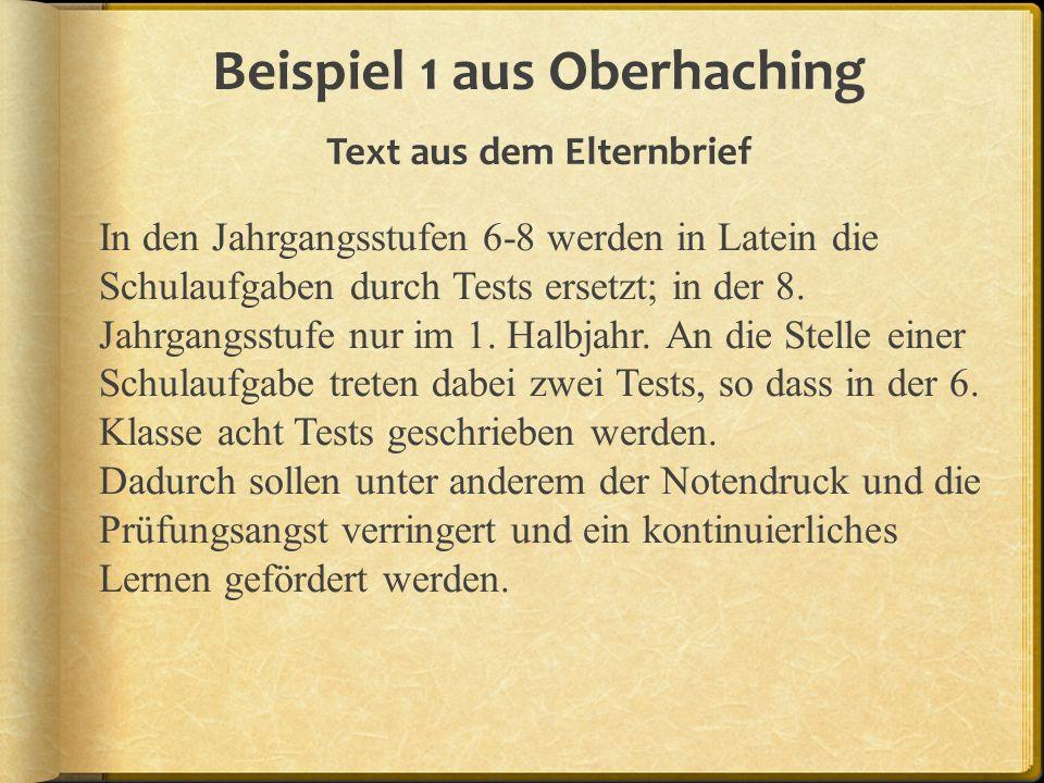 Beispiel 1 aus Oberhaching Text aus dem Elternbrief In den Jahrgangsstufen 6-8 werden in Latein die Schulaufgaben durch Tests ersetzt; in der 8. Jahrg