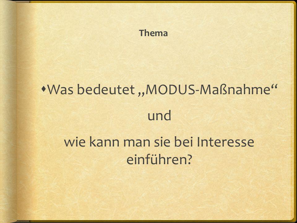 Thema Was bedeutet MODUS-Maßnahme und wie kann man sie bei Interesse einführen?