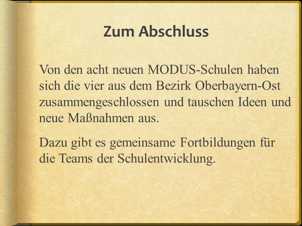 Zum Abschluss Von den acht neuen MODUS-Schulen haben sich die vier aus dem Bezirk Oberbayern-Ost zusammengeschlossen und tauschen Ideen und neue Maßna