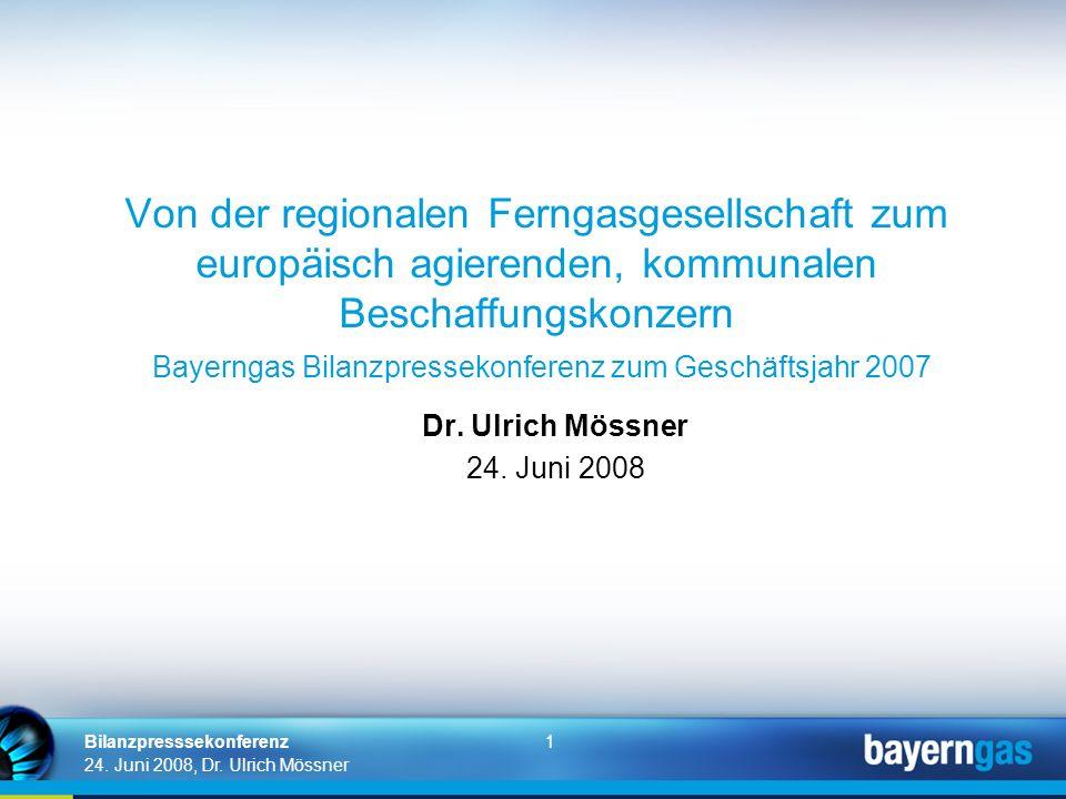 1 24. Juni 2008, Dr. Ulrich Mössner Bilanzpresssekonferenz Von der regionalen Ferngasgesellschaft zum europäisch agierenden, kommunalen Beschaffungsko
