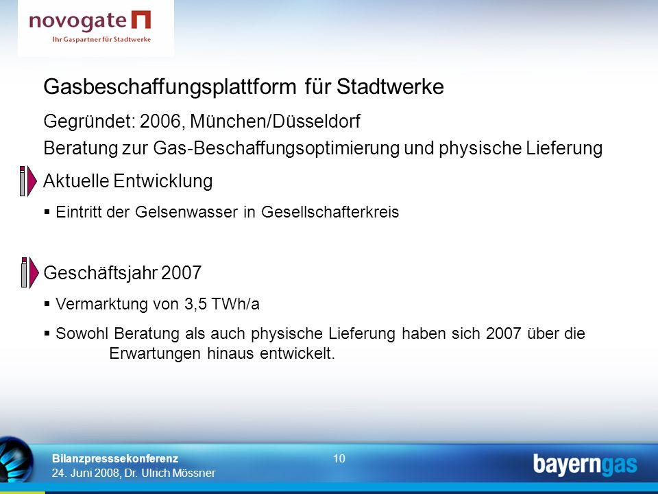 10 24. Juni 2008, Dr. Ulrich Mössner Bilanzpresssekonferenz Gasbeschaffungsplattform für Stadtwerke Gegründet: 2006, München/Düsseldorf Beratung zur G