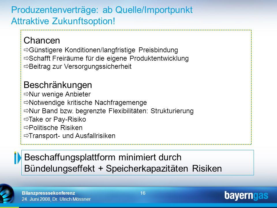 16 24. Juni 2008, Dr. Ulrich Mössner Bilanzpresssekonferenz Chancen Günstigere Konditionen/langfristige Preisbindung Schafft Freiräume für die eigene