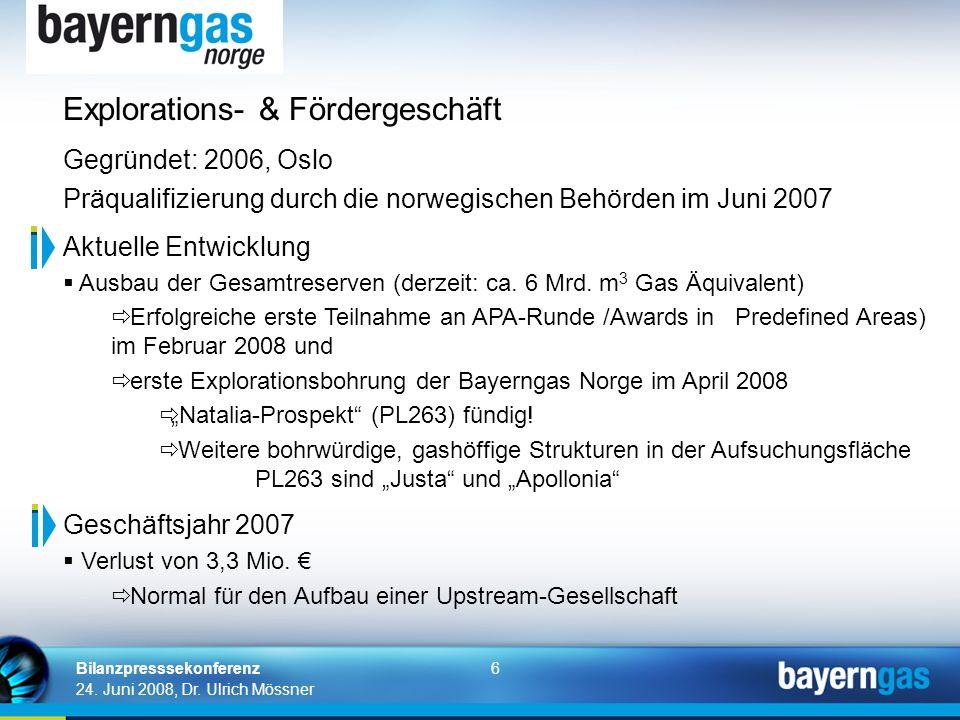 6 24. Juni 2008, Dr. Ulrich Mössner Bilanzpresssekonferenz Explorations- & Fördergeschäft Gegründet: 2006, Oslo Präqualifizierung durch die norwegisch