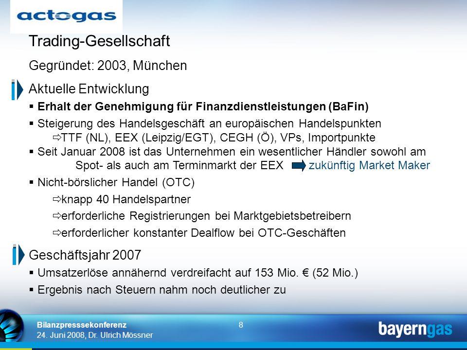 8 24. Juni 2008, Dr. Ulrich Mössner Bilanzpresssekonferenz Trading-Gesellschaft Gegründet: 2003, München Aktuelle Entwicklung Erhalt der Genehmigung f