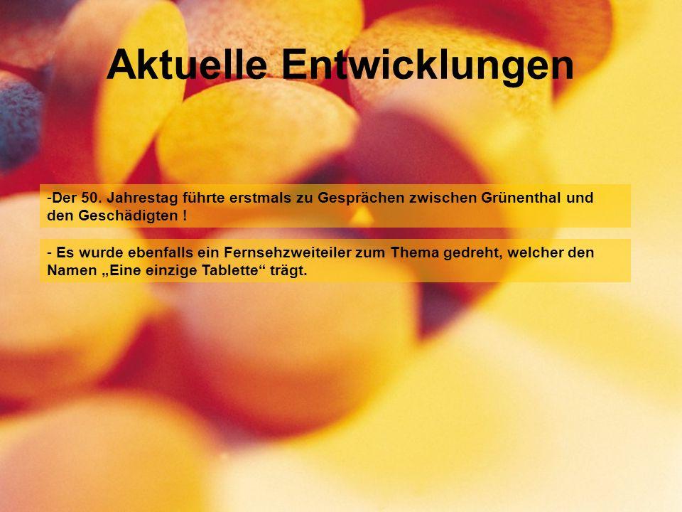 Aktuelle Entwicklungen -Der 50. Jahrestag führte erstmals zu Gesprächen zwischen Grünenthal und den Geschädigten ! - Es wurde ebenfalls ein Fernsehzwe