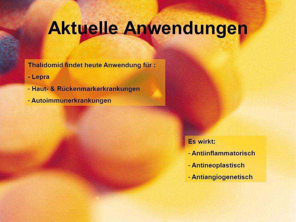 Aktuelle Anwendungen Thalidomid findet heute Anwendung für : - Lepra - Haut- & Rückenmarkerkrankungen - Autoimmunerkrankungen Es wirkt: - Antiinflammatorisch - Antineoplastisch - Antiangiogenetisch
