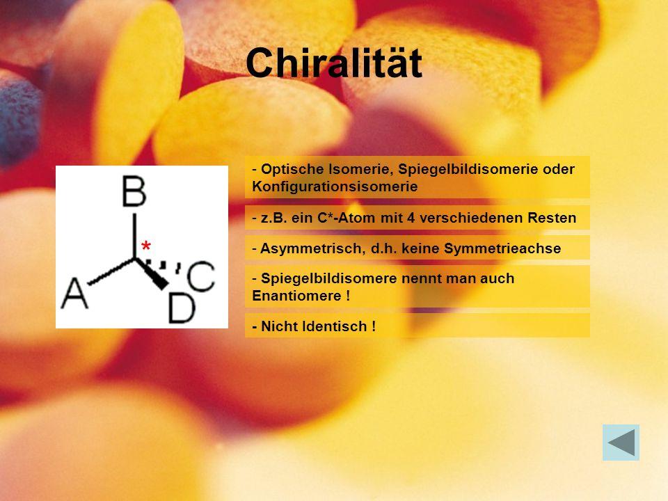 Chiralität - Optische Isomerie, Spiegelbildisomerie oder Konfigurationsisomerie - z.B. ein C*-Atom mit 4 verschiedenen Resten - Asymmetrisch, d.h. kei