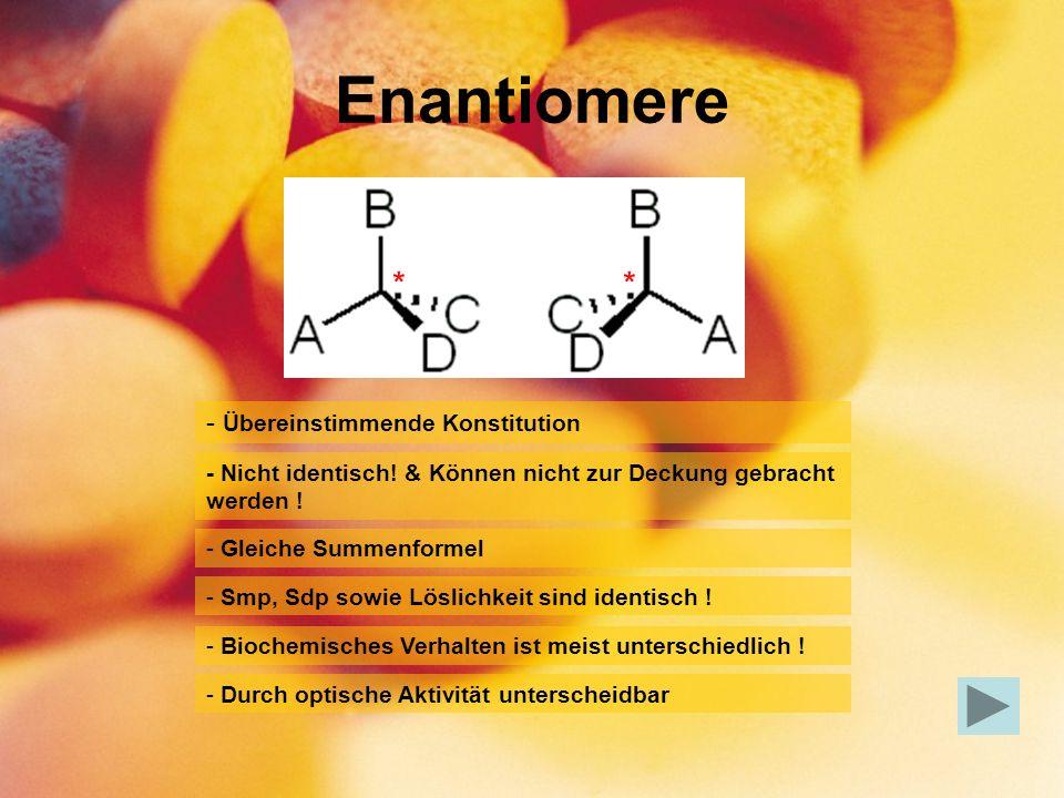 Enantiomere - Übereinstimmende Konstitution - Gleiche Summenformel - Smp, Sdp sowie Löslichkeit sind identisch ! - Durch optische Aktivität unterschei