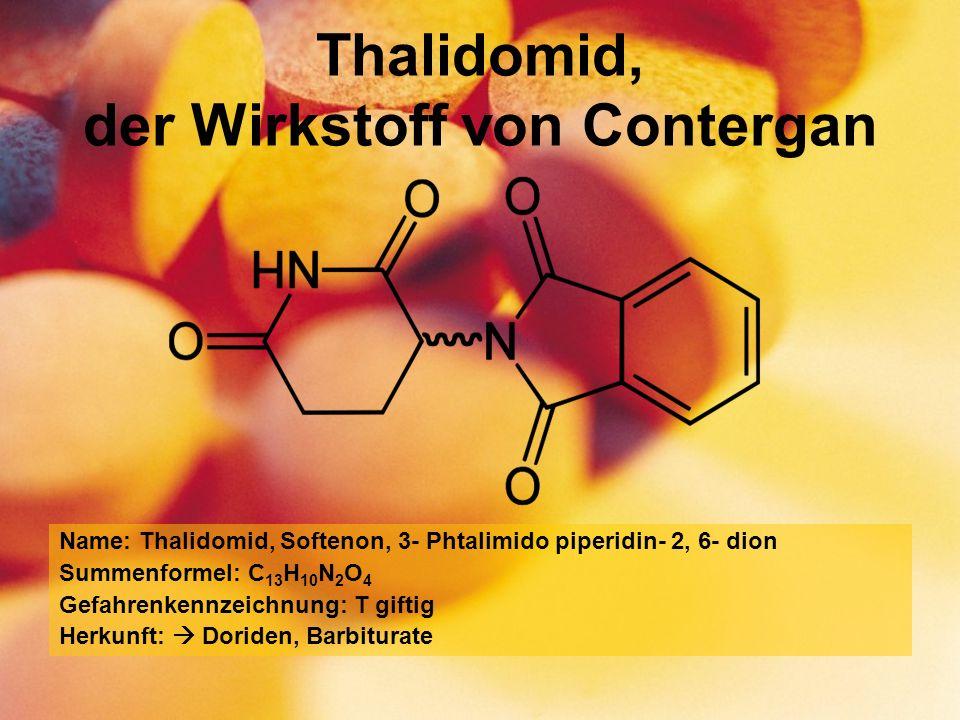 Thalidomid, der Wirkstoff von Contergan Name: Thalidomid, Softenon, 3- Phtalimido piperidin- 2, 6- dion Summenformel: C 13 H 10 N 2 O 4 Gefahrenkennzeichnung: T giftig Herkunft: Doriden, Barbiturate