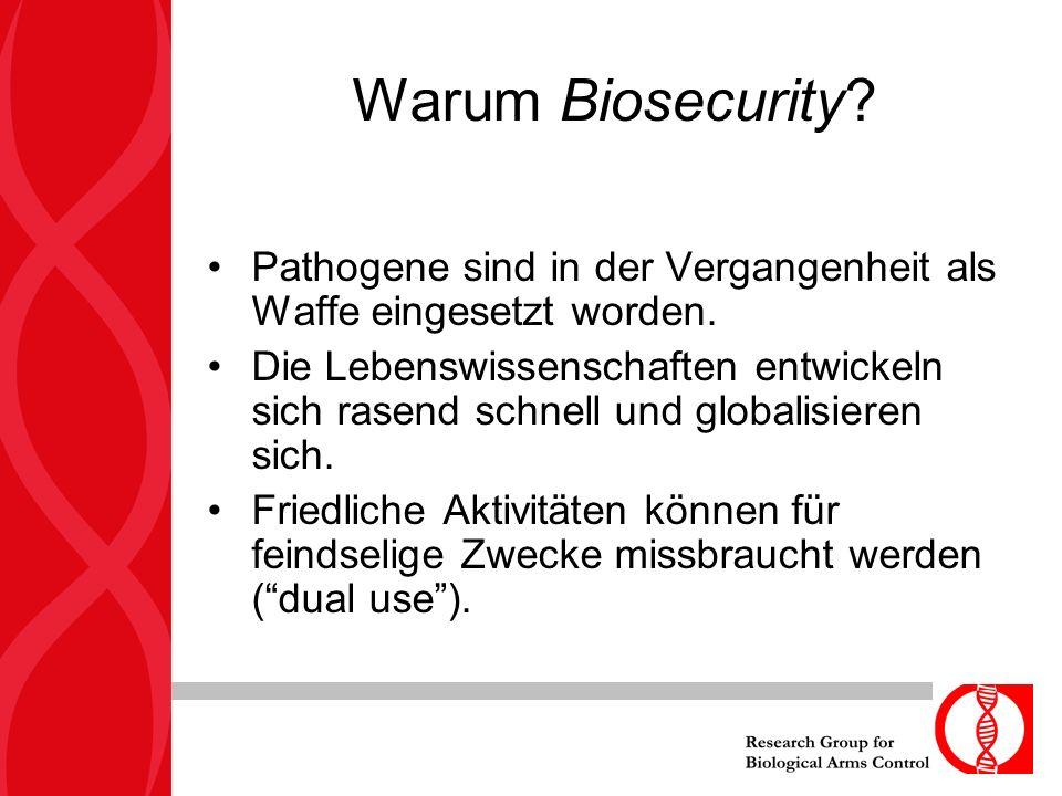 Warum Biosecurity? Pathogene sind in der Vergangenheit als Waffe eingesetzt worden. Die Lebenswissenschaften entwickeln sich rasend schnell und global