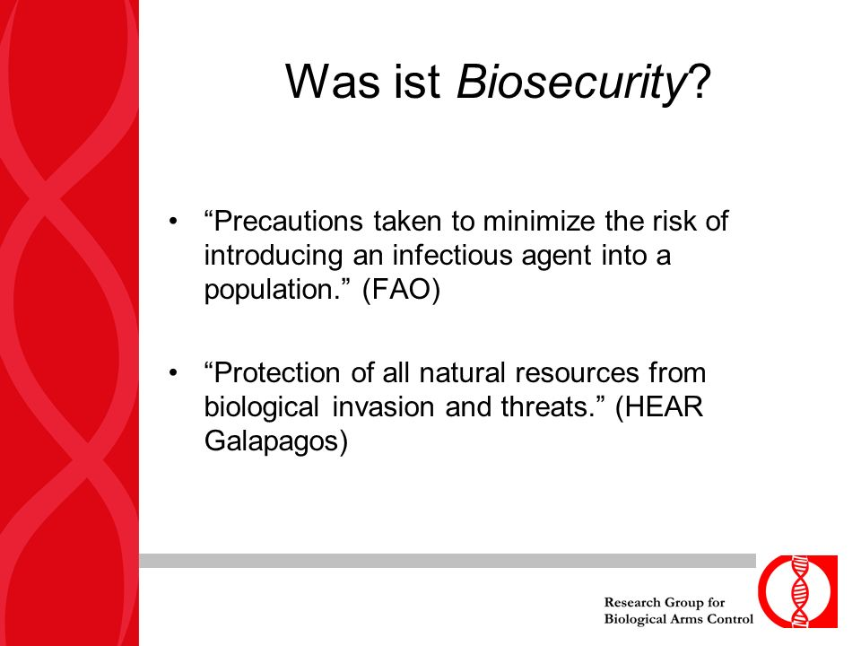 Was ist Biosecurity? Precautions taken to minimize the risk of introducing an infectious agent into a population. (FAO) Protection of all natural reso
