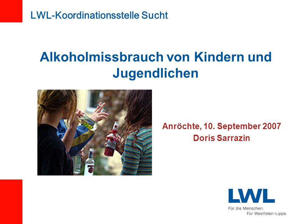 Alkoholmissbrauch von Kindern und Jugendlichen Anröchte, 10. September 2007 Doris Sarrazin LWL-Koordinationsstelle Sucht