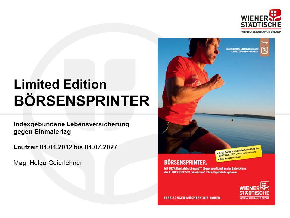 Limited Edition BÖRSENSPRINTER Indexgebundene Lebensversicherung gegen Einmalerlag Laufzeit 01.04.2012 bis 01.07.2027 Mag. Helga Geierlehner