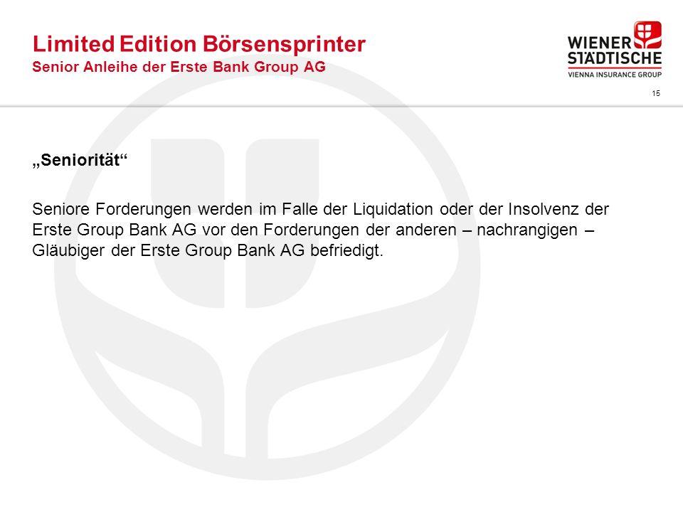 15 Limited Edition Börsensprinter Senior Anleihe der Erste Bank Group AG Seniorität Seniore Forderungen werden im Falle der Liquidation oder der Insol