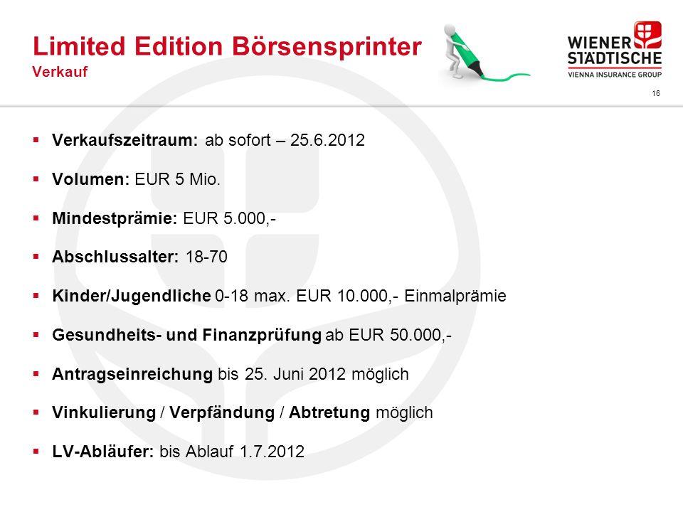 16 Limited Edition Börsensprinter Verkauf Verkaufszeitraum: ab sofort – 25.6.2012 Volumen: EUR 5 Mio. Mindestprämie: EUR 5.000,- Abschlussalter: 18-70