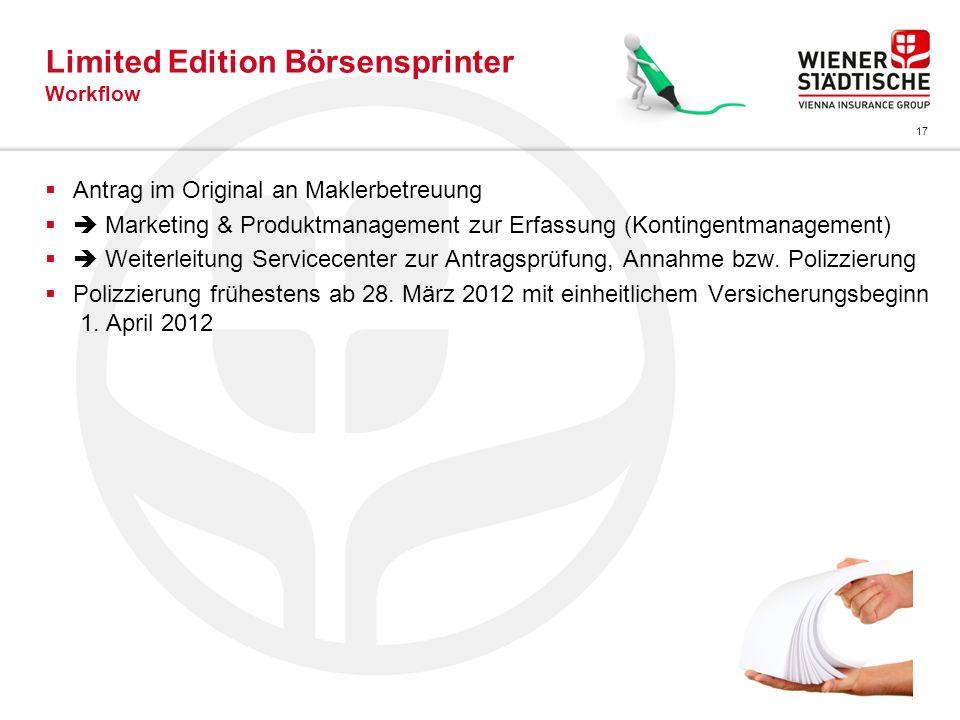 17 Limited Edition Börsensprinter Workflow Antrag im Original an Maklerbetreuung Marketing & Produktmanagement zur Erfassung (Kontingentmanagement) We