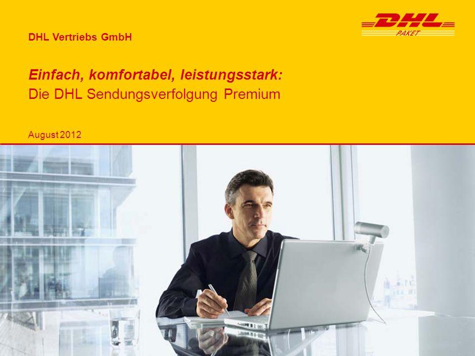 DHL Vertriebs GmbH August 2012 Einfach, komfortabel, leistungsstark: Die DHL Sendungsverfolgung Premium