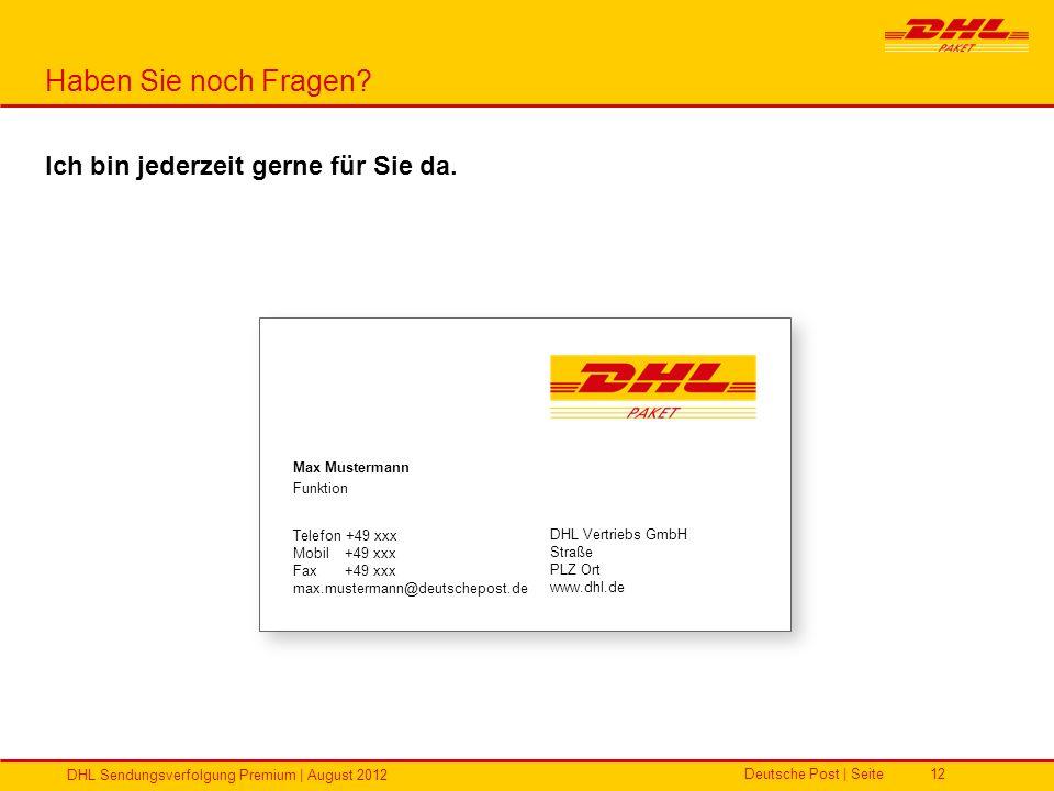 Deutsche Post | Seite DHL Sendungsverfolgung Premium | August 2012 12 Max Mustermann Funktion Telefon +49 xxx Mobil+49 xxx Fax+49 xxx max.mustermann@d