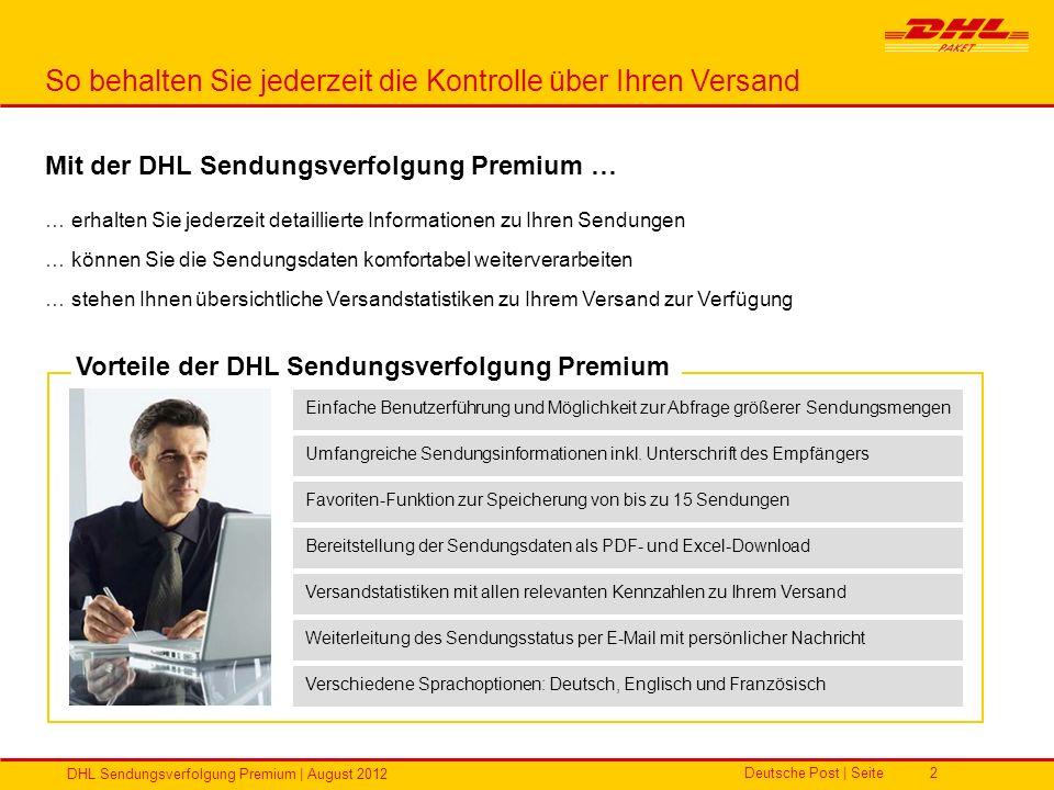 Deutsche Post | Seite DHL Sendungsverfolgung Premium | August 2012 2 Mit der DHL Sendungsverfolgung Premium … … erhalten Sie jederzeit detaillierte In