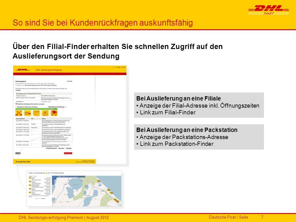 Deutsche Post | Seite DHL Sendungsverfolgung Premium | August 2012 7 So sind Sie bei Kundenrückfragen auskunftsfähig Über den Filial-Finder erhalten S