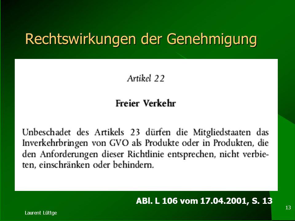 Laurent Lüttge 12 Genehmigungsverfahren für das Inverkehrbringen Antragssteller Nationale Behörde KOM Nationale Behörde Antrag mit u.a. UVP, Befristun