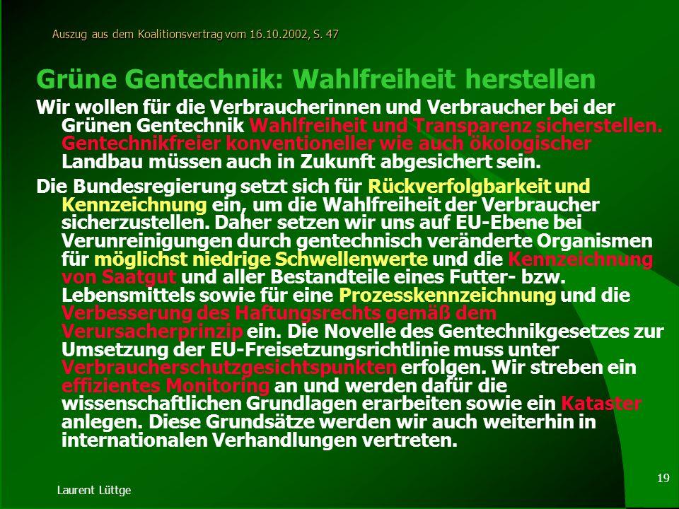 Laurent Lüttge 18 Umsetzung in D Gesetz zur Regelung der Gentechnik (Gentechnikgesetz – GenTG) u. untergesetzliches Regelwerk Umsetzung der alten Frei