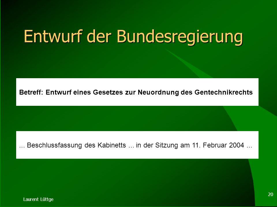 Laurent Lüttge 19 Auszug aus dem Koalitionsvertrag vom 16.10.2002, S. 47 Grüne Gentechnik: Wahlfreiheit herstellen Wir wollen für die Verbraucherinnen