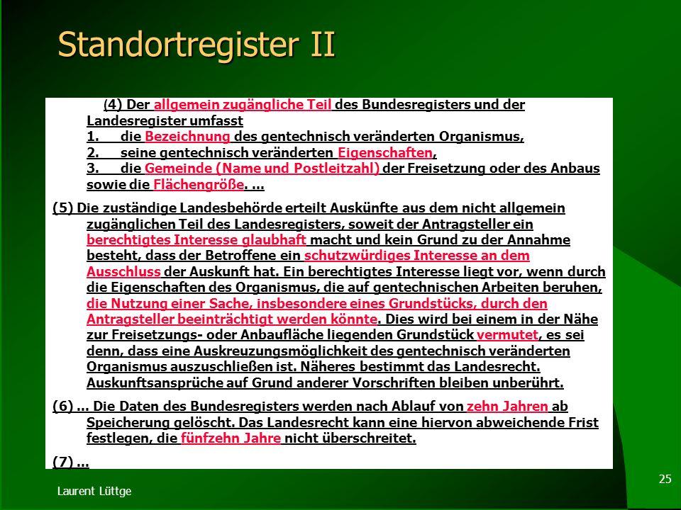 Laurent Lüttge 24Standortregister § 16a Standortregister (1) Zum Zweck der Überwachung etwaiger Auswirkungen von... gentechnisch veränderten Organisme