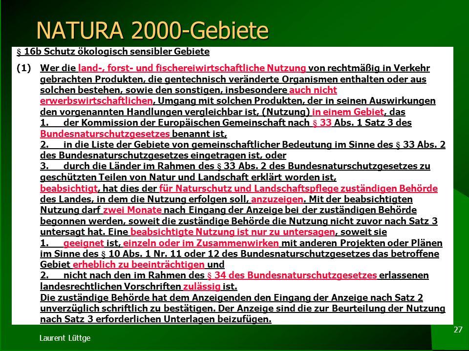 Laurent Lüttge 26 NATURA 2000-Gebiete § 16b GenTG-E Abs. (2) Absatz 1 gilt im Falle einer genehmigten Freisetzung eines gentechnisch veränderten Organ