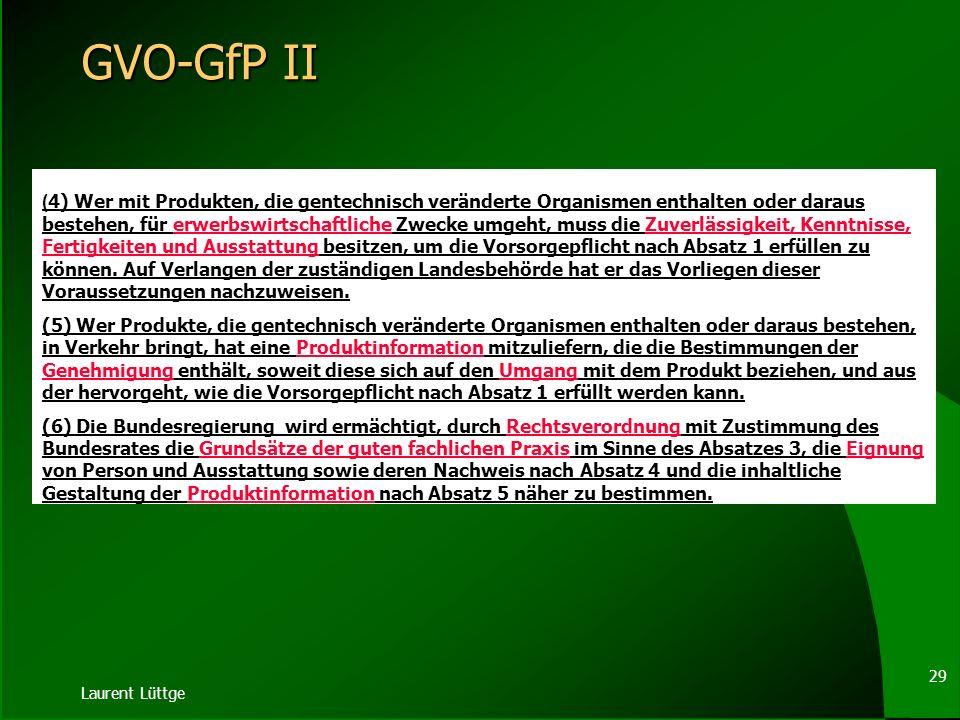 Laurent Lüttge 28 GVO-GfP § 16c. Umgang mit in Verkehr gebrachten Produkten 1) Wer zum Inverkehrbringen zugelassene Produkte, die gentechnisch verände