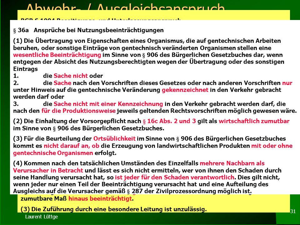 Laurent Lüttge 30 Monitoring § 16d Beobachtung (1) Wer als Betreiber Produkte, die aus gentechnisch veränderten Organismen bestehen oder solche enthal