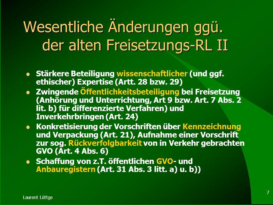 Laurent Lüttge 6 Wesentliche Änderungen ggü. der alten Freisetzungs-RL I Stärkung des Vorsorgeprinzips (Ziel, Art. 1 und Allgemeinen Verpflichtung der