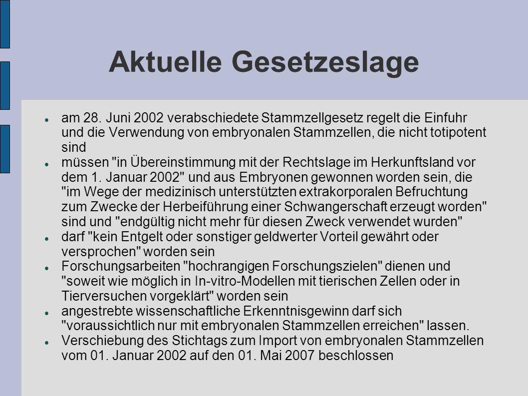 Aktuelle Gesetzeslage am 28. Juni 2002 verabschiedete Stammzellgesetz regelt die Einfuhr und die Verwendung von embryonalen Stammzellen, die nicht tot