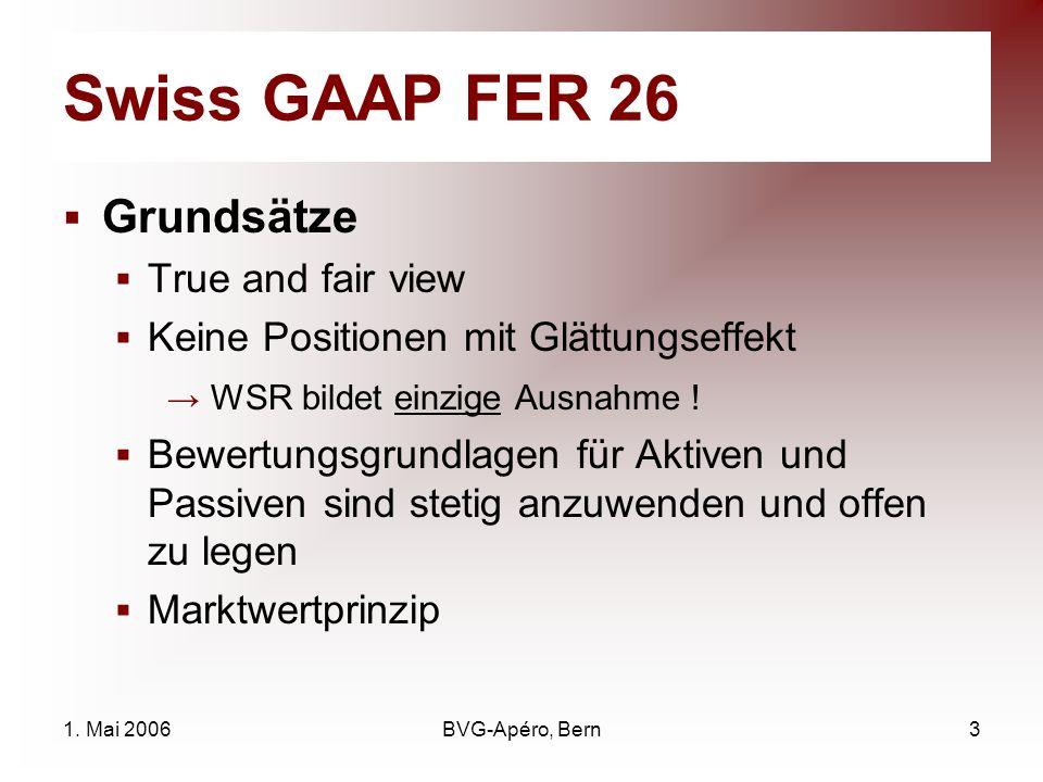 1. Mai 2006BVG-Apéro, Bern3 Swiss GAAP FER 26 Grundsätze True and fair view Keine Positionen mit Glättungseffekt WSR bildet einzige Ausnahme ! Bewertu