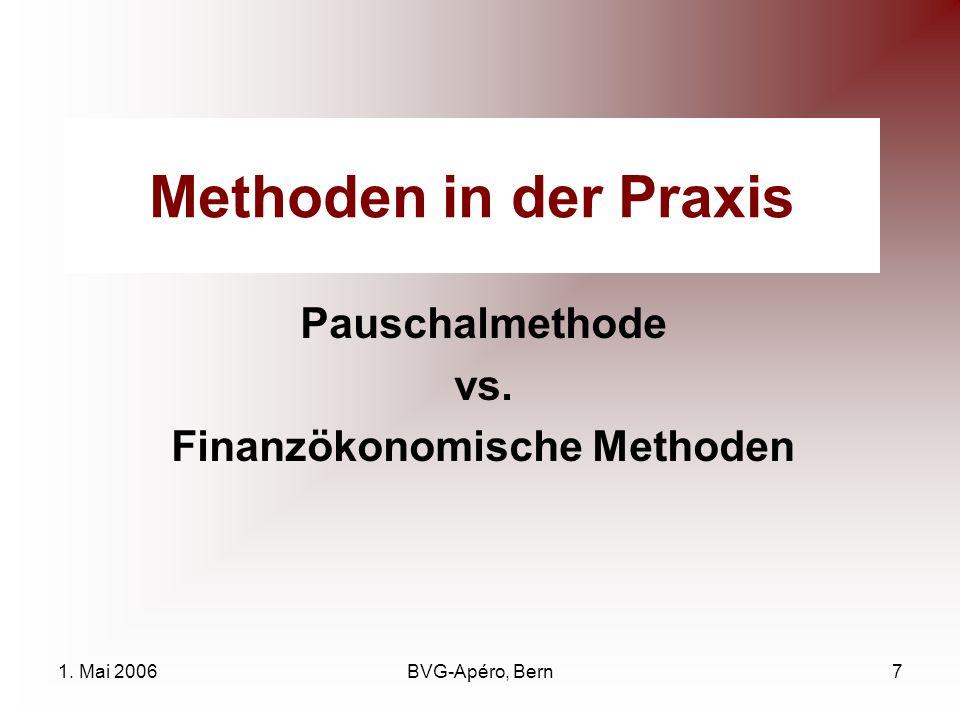 1. Mai 2006BVG-Apéro, Bern7 Methoden in der Praxis Pauschalmethode vs. Finanzökonomische Methoden
