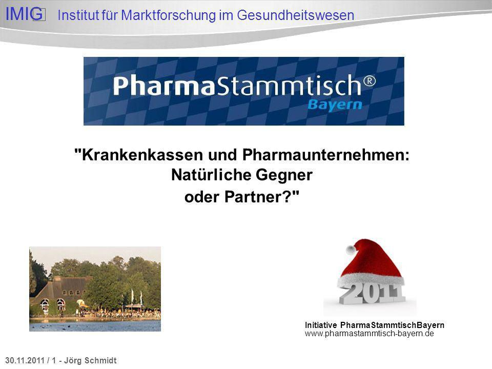 30.11.2011 / 1 - Jörg Schmidt IMIG Institut für Marktforschung im Gesundheitswesen Krankenkassen und Pharmaunternehmen: Natürliche Gegner oder Partner? Initiative PharmaStammtischBayern www.pharmastammtisch-bayern.de