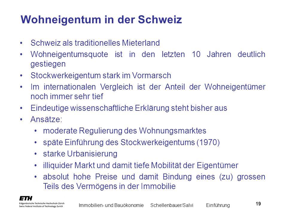 Immobilien- und BauökonomieSchellenbauer/Salvi Einführung 19 Wohneigentum in der Schweiz Schweiz als traditionelles Mieterland Wohneigentumsquote ist