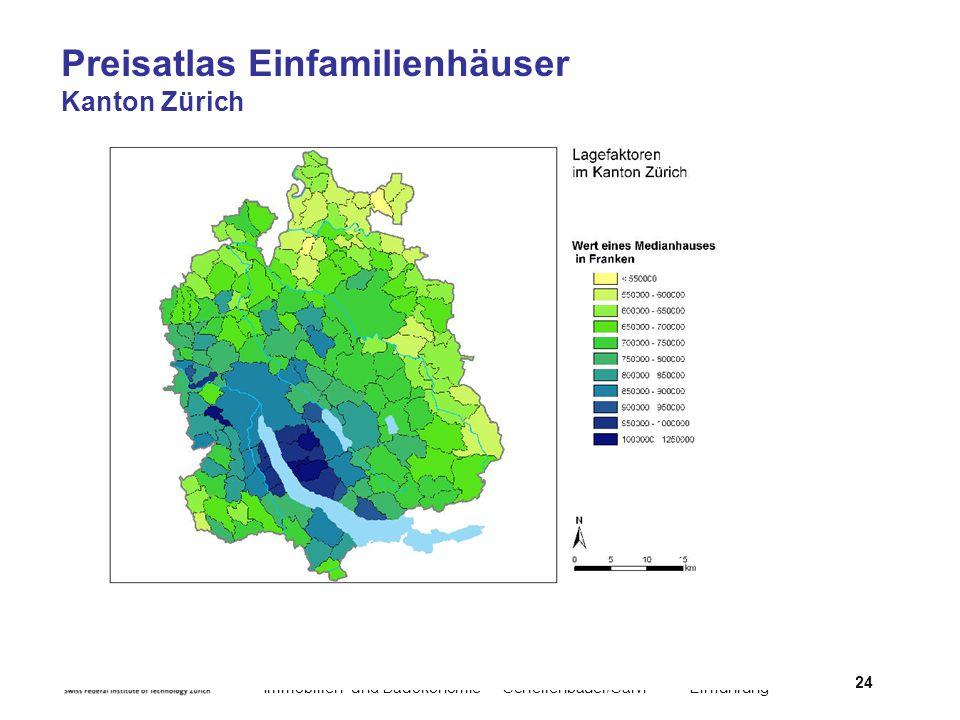 Immobilien- und BauökonomieSchellenbauer/Salvi Einführung 24 Preisatlas Einfamilienhäuser Kanton Zürich