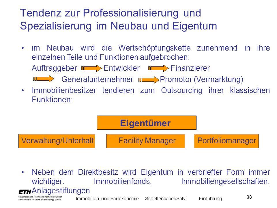 Immobilien- und BauökonomieSchellenbauer/Salvi Einführung 38 im Neubau wird die Wertschöpfungskette zunehmend in ihre einzelnen Teile und Funktionen a