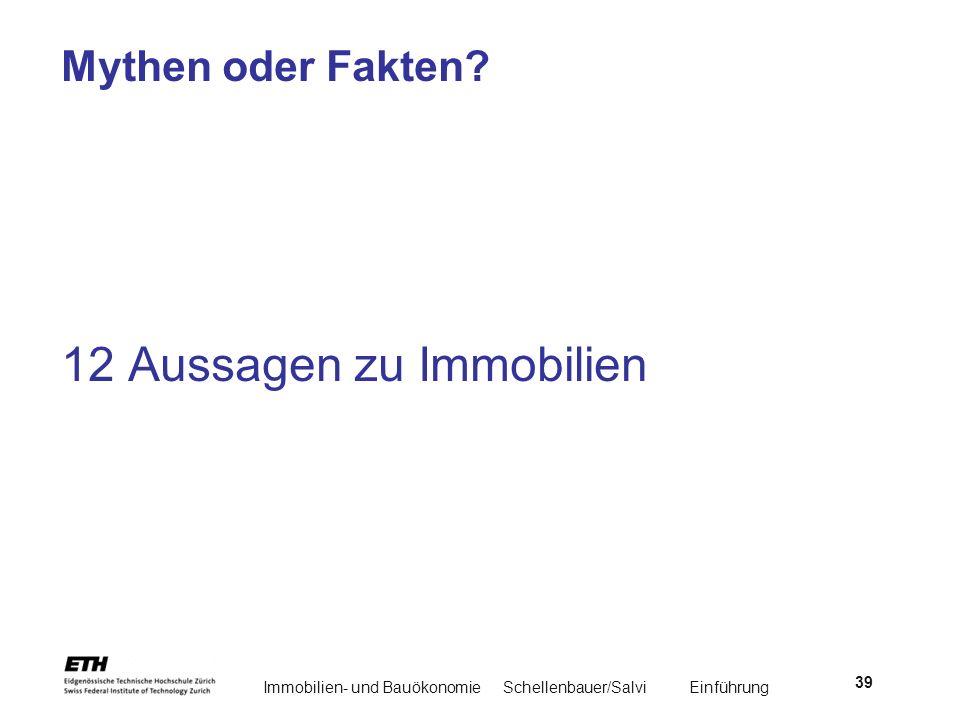 Immobilien- und BauökonomieSchellenbauer/Salvi Einführung 39 Mythen oder Fakten? 12 Aussagen zu Immobilien