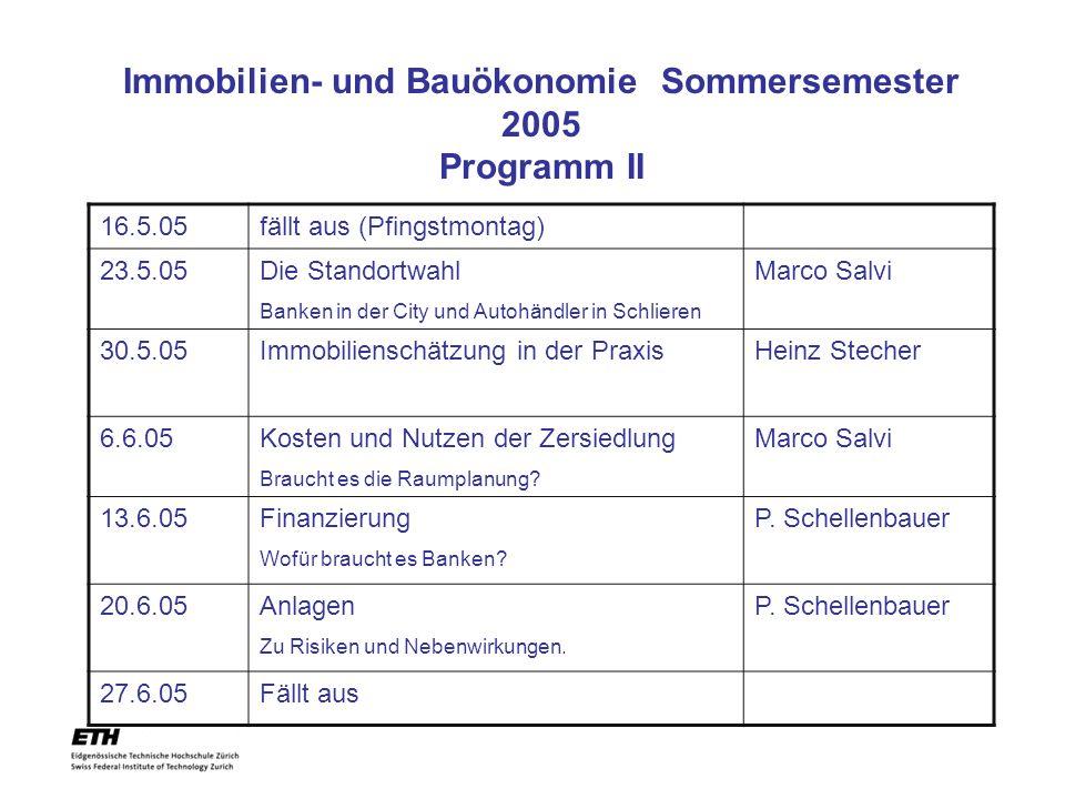Immobilien- und Bauökonomie Sommersemester 2005 Programm II 16.5.05fällt aus (Pfingstmontag) 23.5.05Die Standortwahl Banken in der City und Autohändle