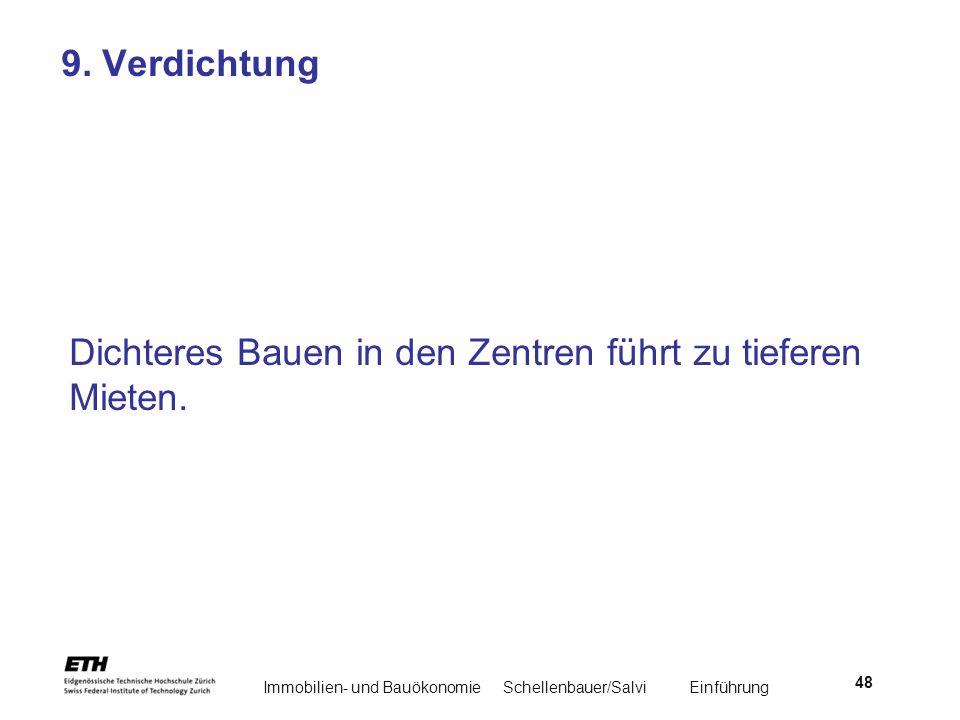 Immobilien- und BauökonomieSchellenbauer/Salvi Einführung 48 9. Verdichtung Dichteres Bauen in den Zentren führt zu tieferen Mieten.