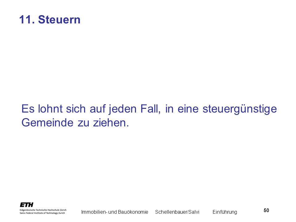 Immobilien- und BauökonomieSchellenbauer/Salvi Einführung 50 11. Steuern Es lohnt sich auf jeden Fall, in eine steuergünstige Gemeinde zu ziehen.