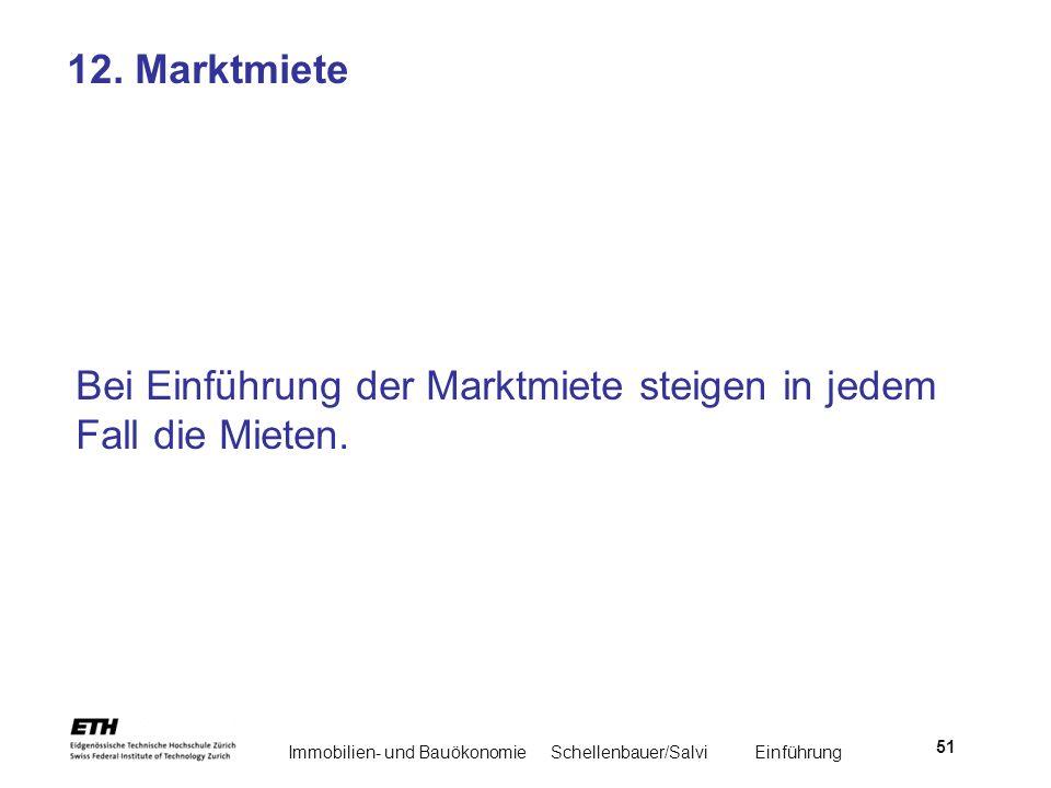 Immobilien- und BauökonomieSchellenbauer/Salvi Einführung 51 12. Marktmiete Bei Einführung der Marktmiete steigen in jedem Fall die Mieten.