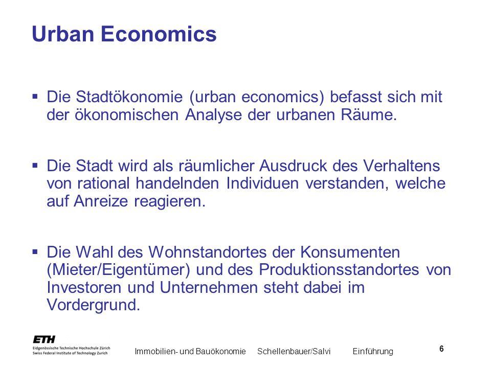 Immobilien- und BauökonomieSchellenbauer/Salvi Einführung 6 Urban Economics Die Stadtökonomie (urban economics) befasst sich mit der ökonomischen Anal