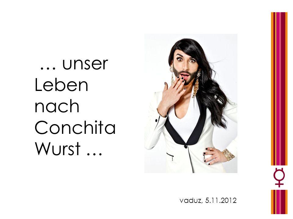 … unser Leben nach Conchita Wurst … vaduz, 5.11.2012