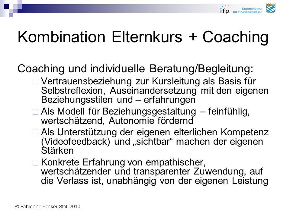 © Fabienne Becker-Stoll 2010 Kombination Elternkurs + Coaching Coaching und individuelle Beratung/Begleitung: Vertrauensbeziehung zur Kursleitung als