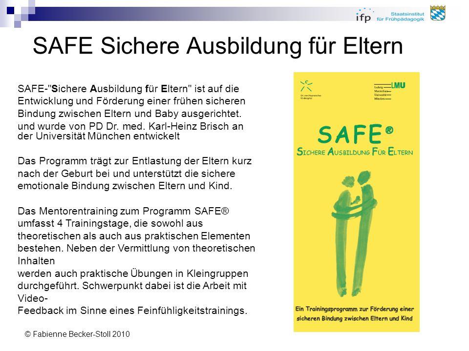 © Fabienne Becker-Stoll 2010 SAFE Sichere Ausbildung für Eltern SAFE-