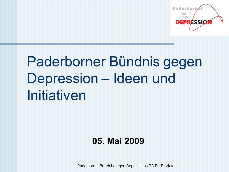 Paderborner Bündnis gegen Depression - PD Dr. B. Vieten Paderborner Bündnis gegen Depression – Ideen und Initiativen 05. Mai 2009